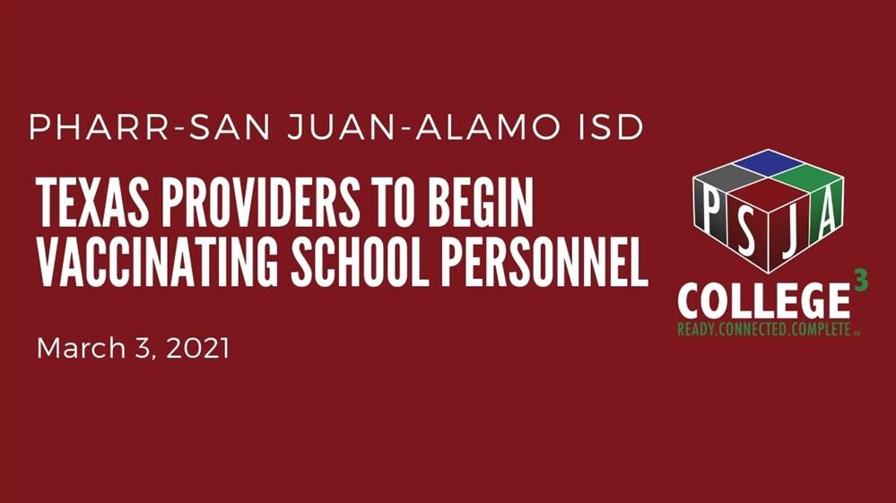 PSJA Covid Update: Texas Providers to begin vaccinating school personnel